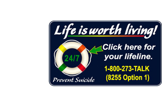 Prevent Suicide. Life is worth living! Click here for your lifeline. 1-800-273-TALK (8255 Option 1)